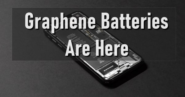 Graphene Batteries Are Here