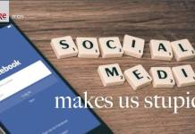Social Media Makes Us Stupid
