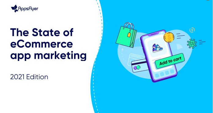 AppsFlyer Report - eCommerce App Installs up by 55% on Android and 32% on iOS in 2021