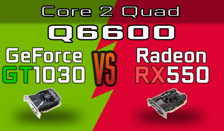 Intel Q6600 vs Radeon RX550 vs Nvidia GT1030 (Core 2 Quad Overclocked)