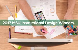 2017 MSU Instructional Design Winners