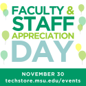 faculty & staff appreciation day, November 30, techstore.msu.edu/events