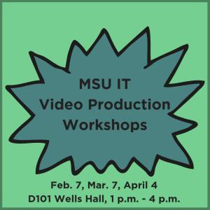MSU IT Video Production Workshops, Feb. 7, Mar. 7, Apr. 4