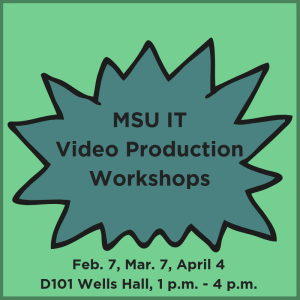 MSU IT Video Production Workshops, Feb. 7, Mar. 7, Apr. 4