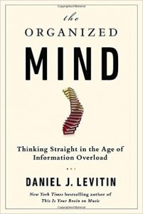 The Organized Mind Thinking Straight in the Age of Information Overload