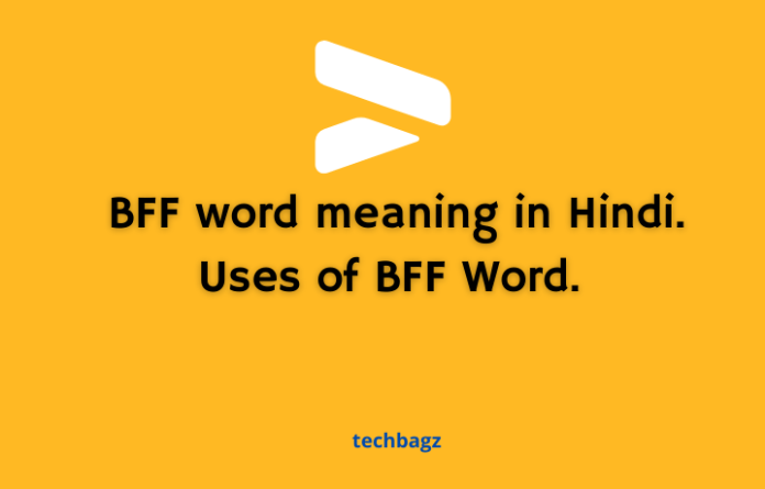 BFF Word Meaning In Hindi. Uses of BFF Word.