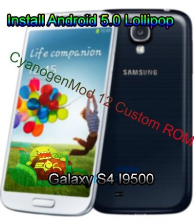 Install Android 5.0 Lollipop CyanogenMod 12 Custom ROM on Galaxy S4 I9500