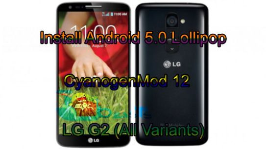 Install Android 5.0 Lollipop CyanogenMod 12 on LG G2 (All Variants)