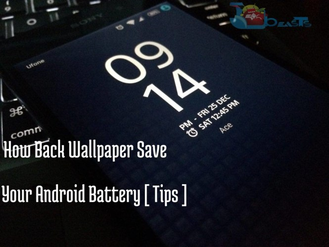 How Back Wallpaper Save Your Android Battery