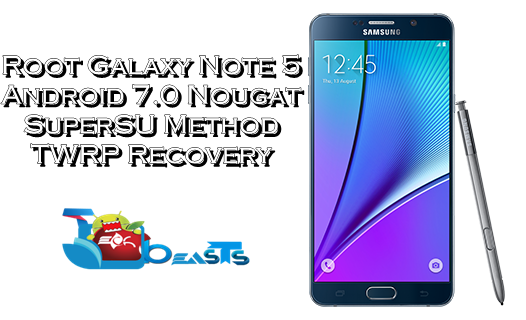 How to Root Galaxy Note 5 on Android Nougat