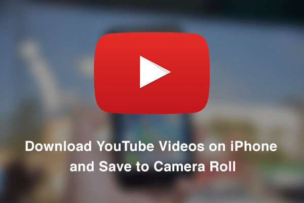 Download YouTube Videos on iPhone/Save to Camera Roll