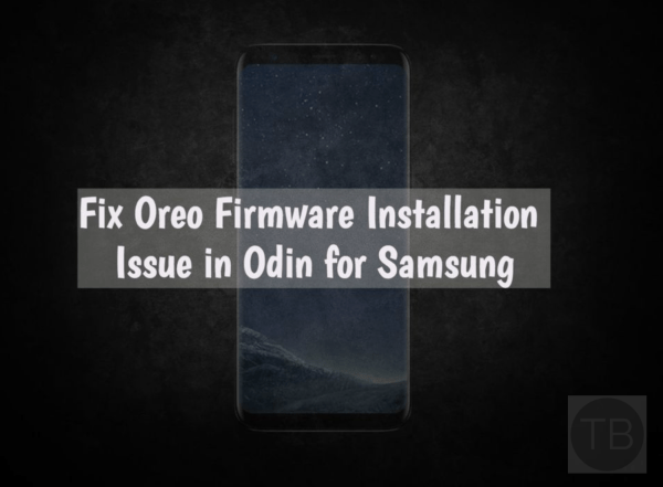 Oreo Firmware Installation Issue in Odin