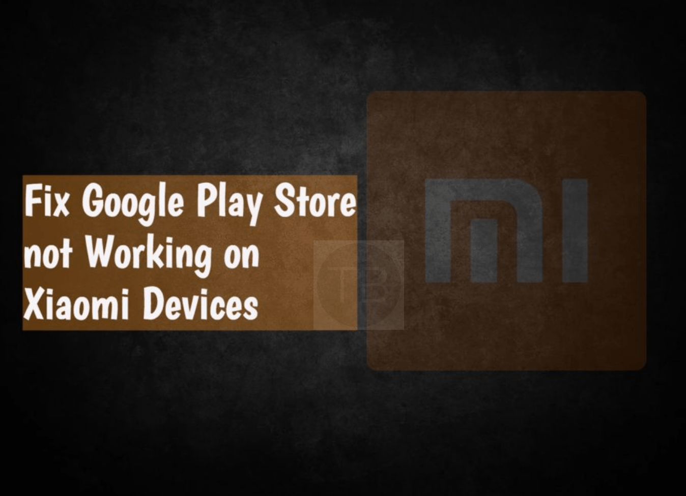 Fix Google Play Store not working on Xiaomi Devices | TechBeasts