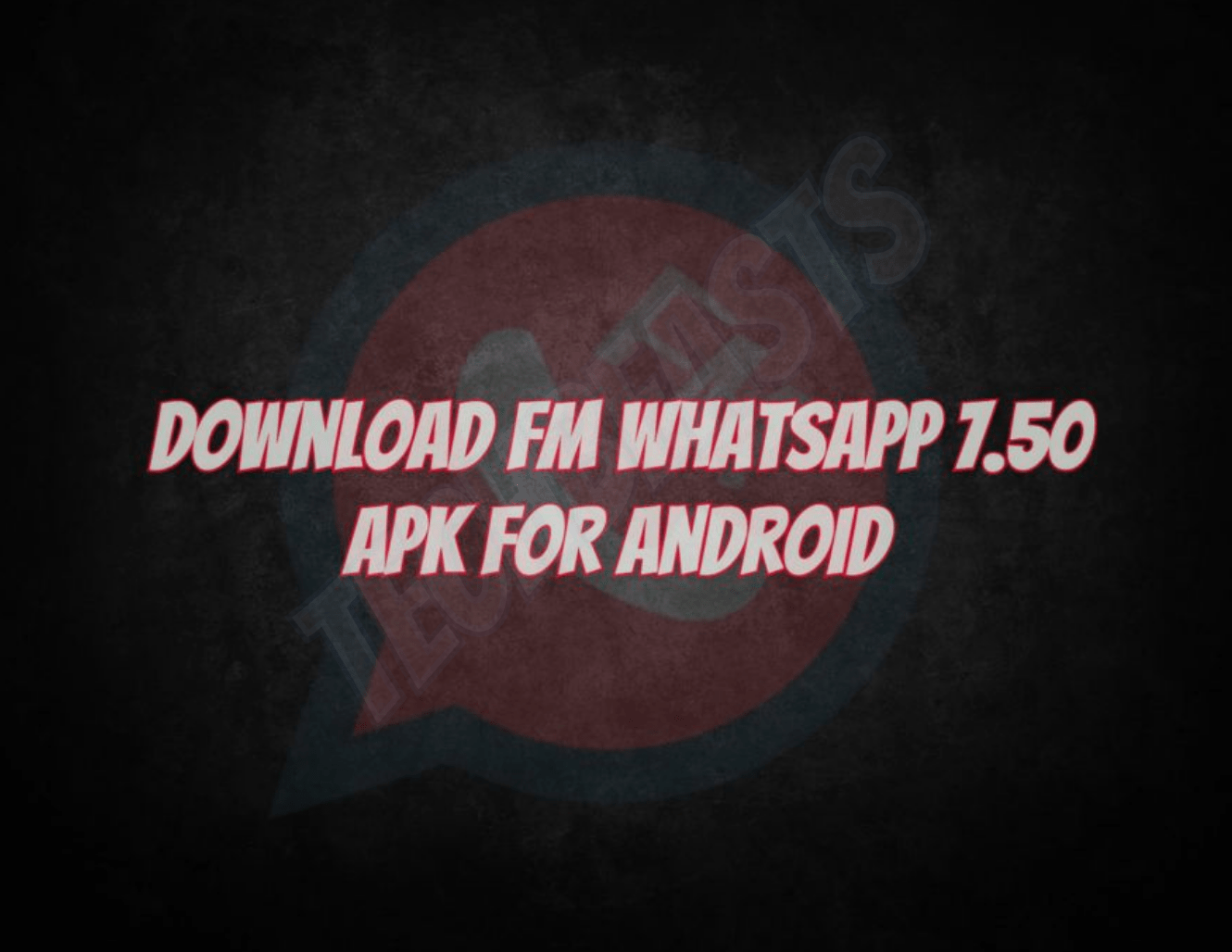 Fm Whatsapp Apk V760 For Android 2018 Version Techbeasts