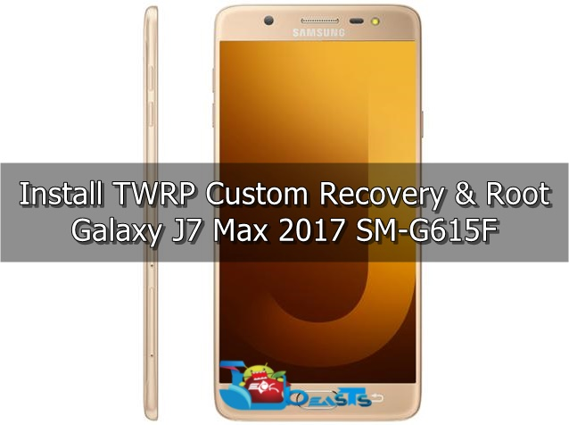 Install TWRP Recovery and Root Galaxy J7 Max 2017 G615F