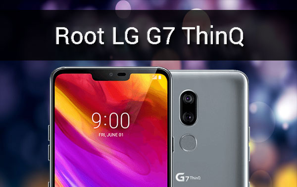 How To Root LG G7 ThinQ Without TWRP