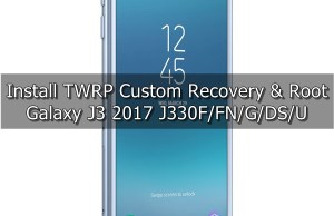 Install TWRP and Root Galaxy J3 2017 J330F/FN/G/DS/U