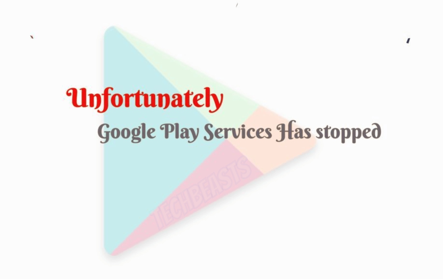 Unfortunately, Google Play Services Has stopped: *Solved
