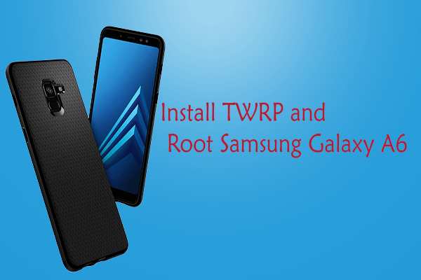 How to Install TWRP and Root Samsung Galaxy A6 | TechBeasts
