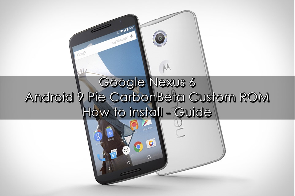 Update Nexus 6 to Android 9 Pie CarbonBeta ROM | TechBeasts