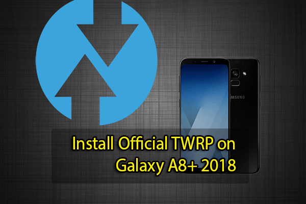 Install Official TWRP on Galaxy A8+ 2018 | TechBeasts