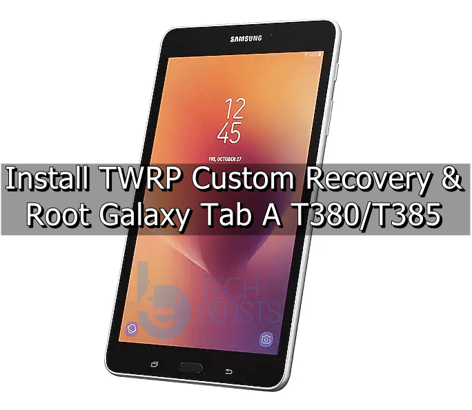 Root Galaxy Tab A T380/T385 & Install TWRP Recovery | TechBeasts