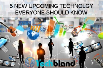 5 new upcoming technology everyone should know