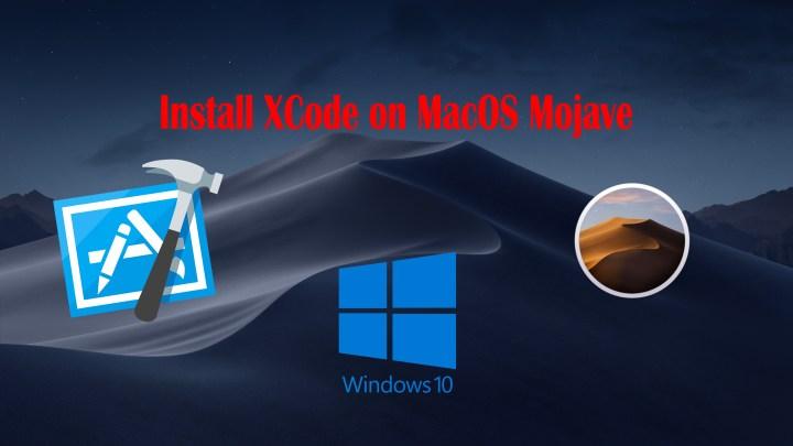 How to Iinstall XCode on MacOS Mojave using Windows