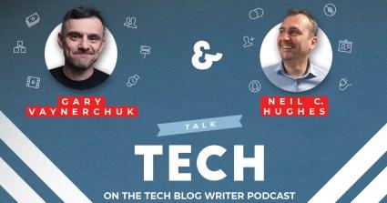 Gary Vaynerchuk - Tech Blog Writer Podcast