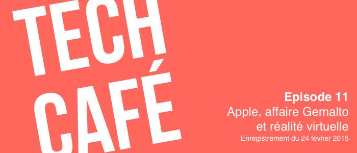 Tech Café 11 : Apple, affaire Gemalto et réalité virtuelle