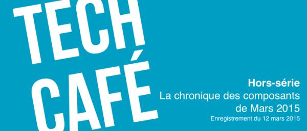 Tech Café - La chronique des composants de Mars 2015