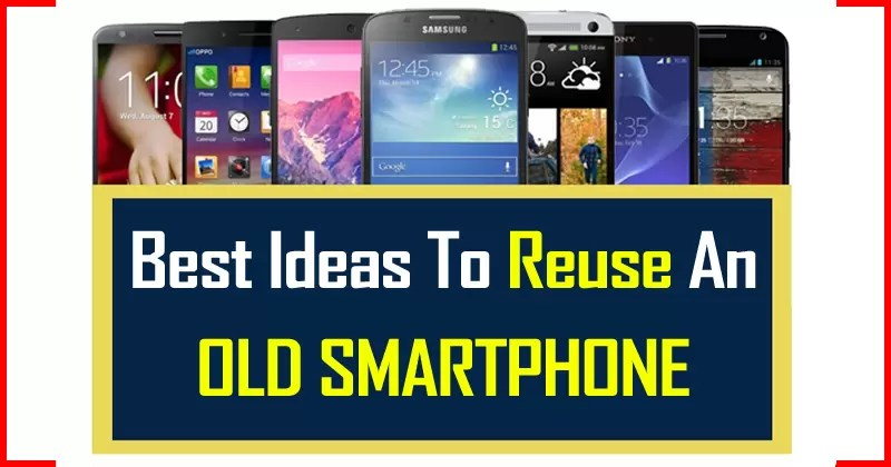 7 Best Ideas To Reuse An Old Smartphone Or That You No Longer Use