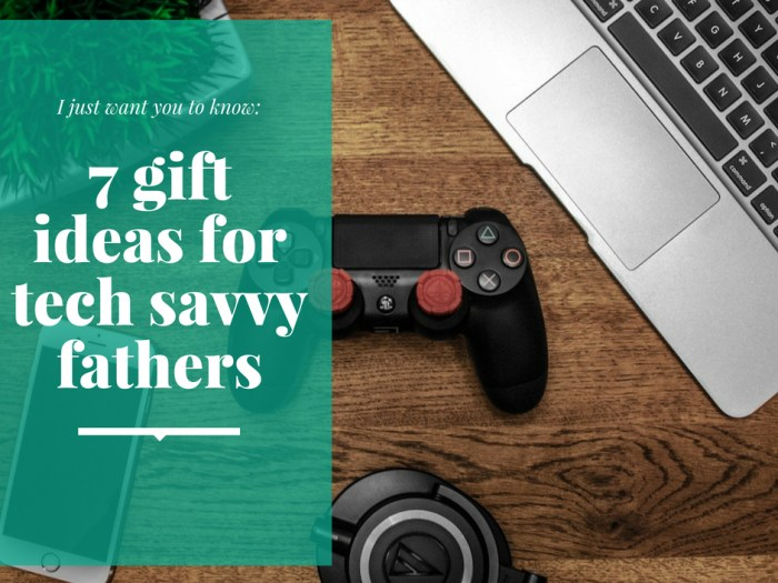7 gift ideas for tech savvy fathers