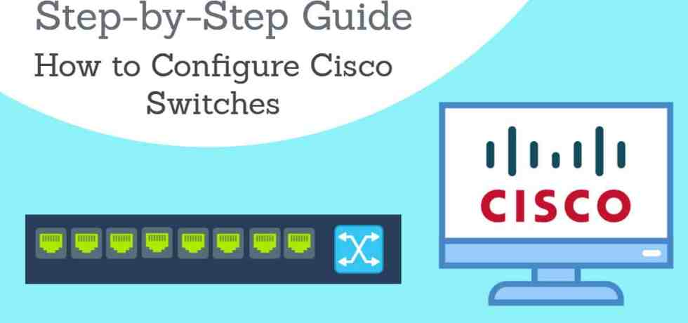 How to configure Cisco switches A step by step guide