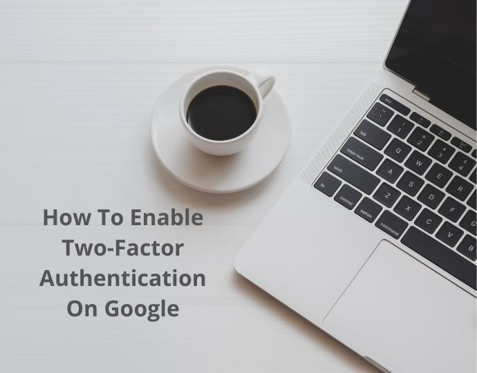 How To Enable Two-Factor Authentication On Google