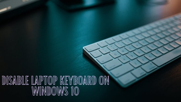 hot to disable laptop keyboard in windows 10