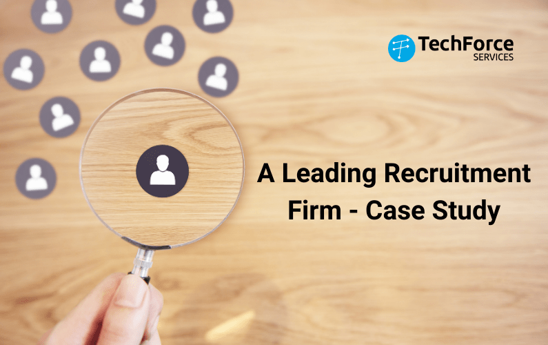A Leading Recruitment Firm Case Study