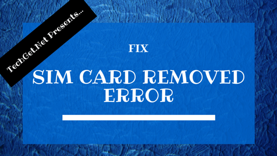 SIM Card Removed Error in Samsung Galaxy S4 [Fixed]