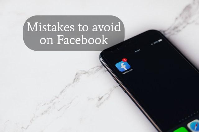 Mistakes to avoid on Facebook