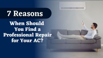 7 Reasons- When Should You Find a Professional Repair for Your AC