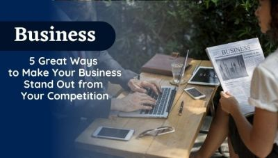 Great Ways to Make Your Business Stand Out from Your Competition