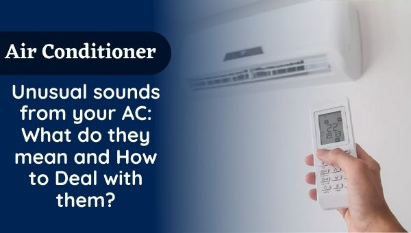 Unusual sounds from your AC What do they mean and How to Deal with them