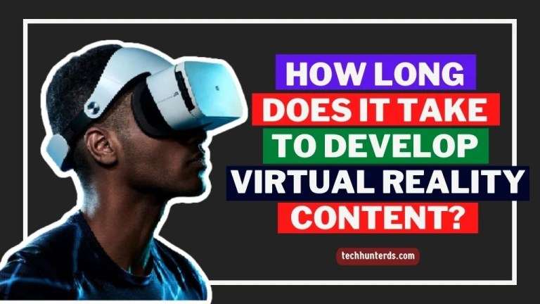 How Long Does It Take To Develop Virtual Reality Content
