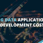 Big Data Solutions: Example of The Development Cost | Existek Blog