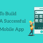 18 Tips to Build a Successful Mobile Application