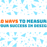 10 Ways to Measure Your Success in Design