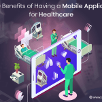 Top 10 Benefits of Having a Mobile Application for Healthcare