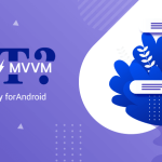 Is it MVP vs. MVC vs. MVVM that Creates an Odyssey for Android App Development?