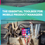The Essential Toolbox for Mobile Product Managers