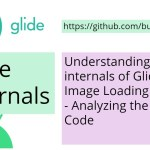 Understanding the internals of Glide Image Loading Library – Analyzing the Source Code